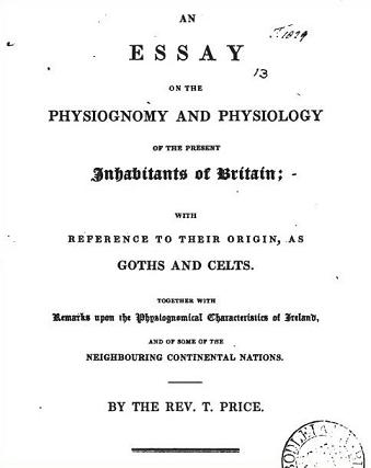 An Essay on the Physiognomy and Physiology of the Present Inhabitants of Britain with Reference to Their Origin, As Goths and Celts by the Rev. T. Price.